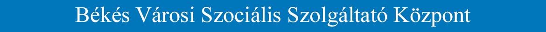 BVSZSZK - Békés Városi Szociális Szolgáltató Központ